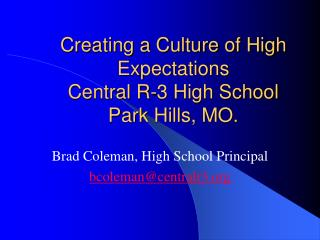 Creating a Culture of High Expectations Central R-3 High School Park Hills, MO.