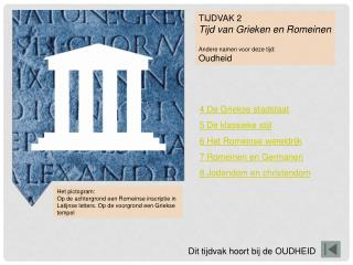 TIJDVAK 2 Tijd van Grieken en Romeinen Andere namen voor deze tijd: Oudheid