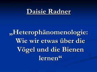 """Daisie Radner """"Heterophänomenologie: Wie wir etwas über die Vögel und die Bienen lernen"""""""