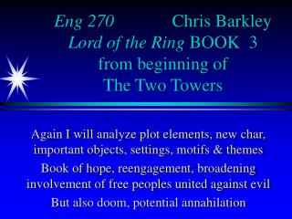 Eng 270              Chris Barkley Lord of the Ring  BOOK  3 from beginning of The Two Towers