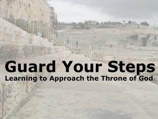 Guard Your Steps Learning to Approach the Throne of God