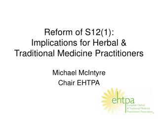 Reform of S12(1):  Implications for Herbal & Traditional Medicine Practitioners