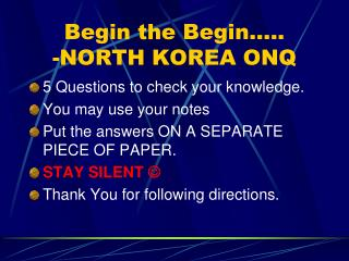 Begin the Begin….. -NORTH KOREA ONQ