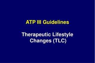 ATP III Guidelines Therapeutic Lifestyle  Changes (TLC)