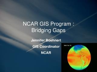 NCAR GIS Program : Bridging Gaps