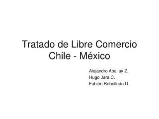 Tratado de Libre Comercio Chile - México