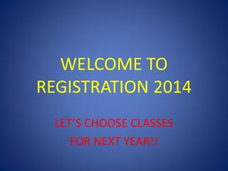 WELCOME TO REGISTRATION 2014