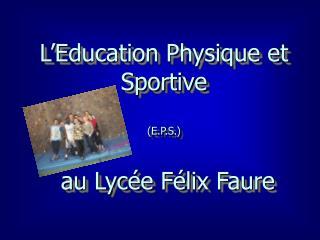 L'Education Physique et Sportive (E.P.S.)  au Lycée Félix Faure