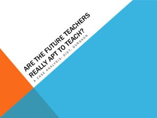 Are the future teachers really apt to teach?