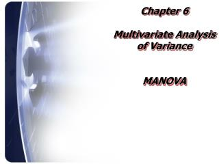 Chapter 6 Multivariate Analysis of Variance MANOVA