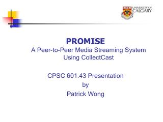 PROMISE A Peer-to-Peer Media Streaming System Using CollectCast CPSC 601.43 Presentation by