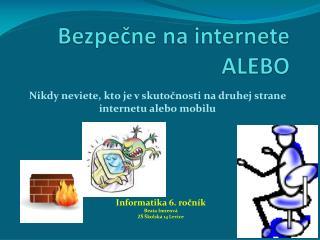 Bezpečne na internete  ALEBO