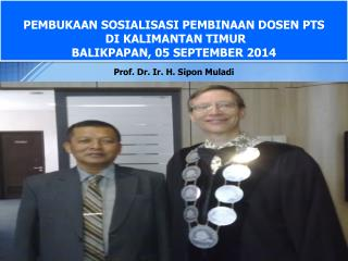 PEMBUKAAN SOSIALISASI PEMBINAAN DOSEN PTS  DI KALIMANTAN TIMUR BALIKPAPAN ,  0 5 SEPTEMBER 2014