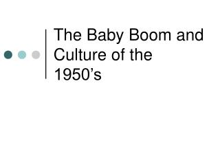 The Baby Boom and Culture of the 1950's