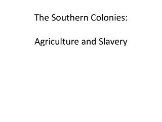 The Southern Colonies: Agriculture and Slavery