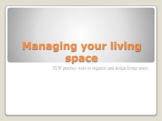 Managing your living space
