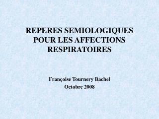 REPERES SEMIOLOGIQUES POUR LES AFFECTIONS RESPIRATOIRES