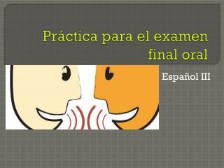Práctica  para el  examen  final oral