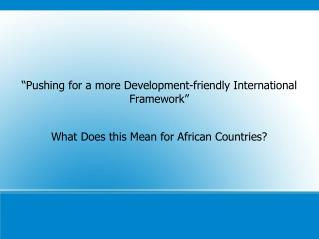 """Pushing for a more Development-friendly International Framework"""