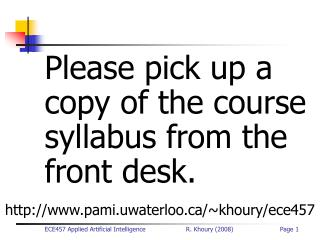 Please pick up a copy of the course syllabus from the front desk.