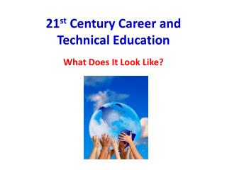 21 st  Century Career and Technical Education