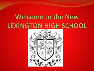 Welcome to the New  LEXINGTON HIGH SCHOOL