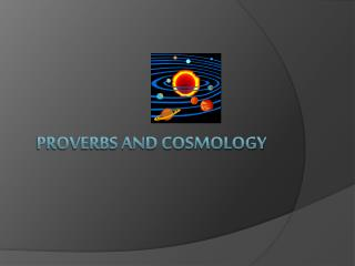 Proverbs and Cosmology