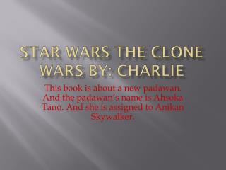 Star Wars the Clone Wars By: Charlie