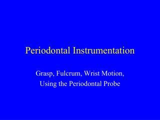 Periodontal Instrumentation