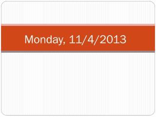 Monday, 11/4/2013