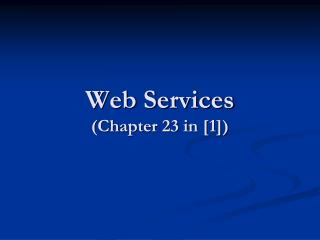 Web Services (Chapter 23 in [1])