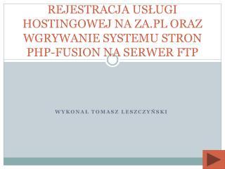 REJESTRACJA USŁUGI HOSTINGOWEJ NA ZA.PL ORAZ WGRYWANIE SYSTEMU STRON  PHP-FUSION  NA SERWER FTP