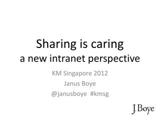 Sharing is caring a new intranet perspective