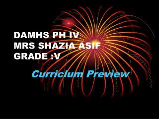 DAMHS PH IV  MRS SHAZIA ASIF  GRADE :V