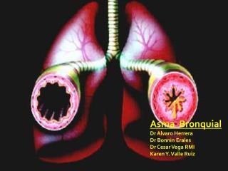 Asma  Bronquial Dr Alvaro Herrera Dr Bonnin Erales Dr Cesar Vega RMI Karen Y. Valle Ruiz