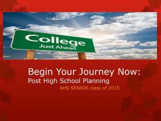 Begin Your Journey Now: Post High School Planning