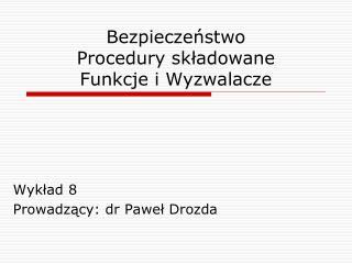 Bezpieczeństwo Procedury składowane Funkcje i Wyzwalacze
