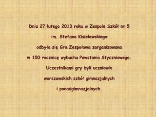 Dnia 27 lutego 2013 roku  w  Zespole Szkół nr 5  im. Stefana Kisielewskiego