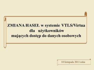 ZMIANA HASEŁ w systemie VTLS/Virtua  dla   użytkowników mających dostęp do danych osobowych