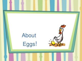 About          Eggs !