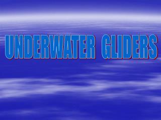 UNDERWATER  GLIDERS