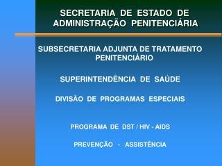 SECRETARIA  DE  ESTADO  DE  ADMINISTRA  O  PENITENCI RIA