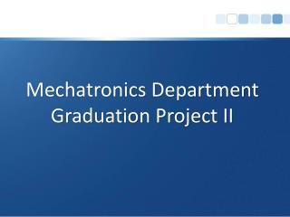 Mechatronics Department Graduation Project II