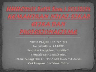 HHHC9401 Set19 Sem 1 20132014 KEMAHIRAN NILAI, SIKAP, ETIKA DAN PROFESIONALISME