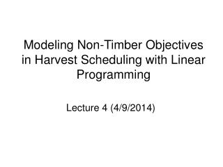 Modeling Non-Timber Objectives in Harvest Scheduling with Linear Programming