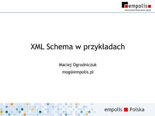XML Schema w przykładach Maciej Ogrodniczuk mog@empolis.pl