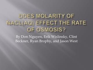 Does Molarity of NACLaq effect the rate of osmosis