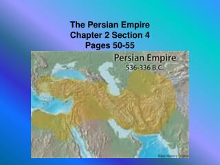 The Persian Empire Chapter 2 Section 4 Pages 50-55