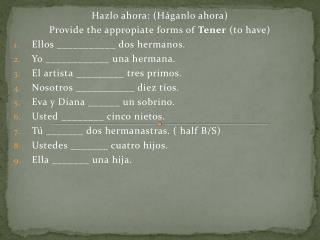 Hazlo ahora : ( H�ganlo ahora ) Provide the  appropiate  forms of  T ener  (to have)