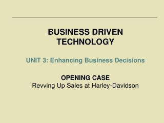 BUSINESS DRIVEN TECHNOLOGY UNIT 3: Enhancing Business Decisions OPENING CASE